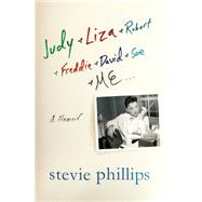 Judy & Liza & Robert & Freddie & David & Sue & Me... A Memoir by Phillips, Stevie, 9781250065773