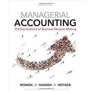 Managerial Accounting The Cornerstone of Business Decision-Making by Mowen, Maryanne M.; Hansen, Don R.; Heitger, Dan L., 9781337115773