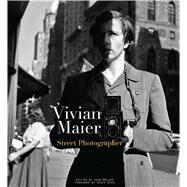 Vivian Maier: Street Photographer by Street; Maloof, John; Dyer, Geoff, 9781576875773