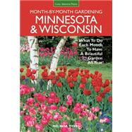 Minnesota & Wisconsin Month-by-month Gardening: What to Do Each Month to Have a Beautiful Garden All Year by Myers, Melinda, 9781591865773