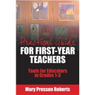 Practical Guide for First-year Teachers: Tools for Educators in Grades 1-3 by Presson Roberts, Mary, 9781632205773