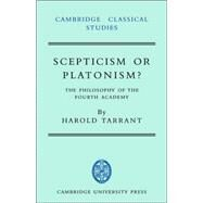 Scepticism or Platonism?: The Philosophy of the Fourth Academy by Harold Tarrant, 9780521035774