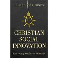 Christian Social Innovation by Jones, L. Gregory, 9781501825774