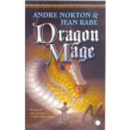 Dragon Mage : A Sequel to Dragon Magic by Norton, Andre; Rabe, Jean, 9780765355775