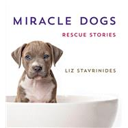 Miracle Dogs Rescue Stories by Stavrinides, Liz, 9781250045775