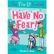 The Fix-It Friends: Have No Fear! by Kear, Nicole C.; Dockray, Tracy, 9781250115775
