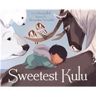 Sweetest Kulu by Kalluk, Celina; Neonakis, Alexandria, 9781927095775