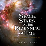 Space, Stars, and the Beginning of Time by Scott, Elaine, 9781328895776