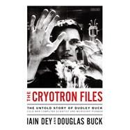 The Cryotron Files by Dey, Iain; Buck, Douglas; Dewey, Alan (CON), 9781468315776