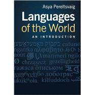 Languages of the World: An Introduction by Pereltsvaig, Asya, 9780521175777