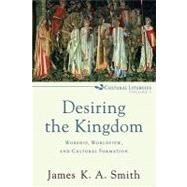 Desiring the Kingdom : Worship, Worldview, and Cultural Formation by Smith, James K. A., 9780801035777