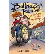 Balthazar Fabuloso and the Lair of the Humbugs by Brindle, I. J., 9780823435777