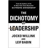 The Dichotomy of Leadership by Willink, Jocko; Babin, Leif, 9781250195777