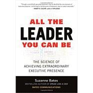 All the Leader You Can Be: The Science of Achieving Extraordinary Executive Presence by Bates, Suzanne, 9781259585777