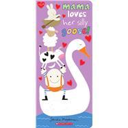 Mama Loves Her Silly Goose! by Magsamen, Sandra; Magsamen, Sandra, 9781338305777