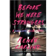 Before We Were Strangers A Love Story by Carlino, Renee, 9781501105777