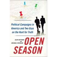 Open Season : Political Campaigns in America and Two Guys on the Hunt for Truth by Huffman, Alan; Rejebian, Michael, 9780062015778