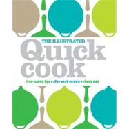 The Illustrated Quick Cook Easy Entertaining, After-Work Recipes, Cheap Eats by Whinney, Heather, 9780756655778