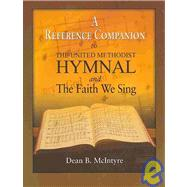 A Reference Companion to the United Methodist Hymnal and the Faith We Sing by McIntyre, Dean, 9780881775778