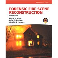 Forensic Fire Scene Reconstruction by Icove, David J., Ph.D., PE; Haynes, Gerald A.; DE HAAN, JOHN D, 9780132605779