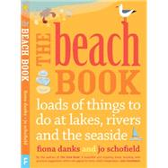 The Beach Book: Loads of Things to Do at Lakes, Rivers and the Seaside by Danks, Fiona; Schofield, Jo, 9780711235779