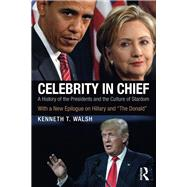 Celebrity in Chief: A History of the Presidents and the Culture of Stardom, With a New Epilogue on Hillary and ôThe Donaldö by Walsh,Kenneth T., 9781138235779
