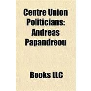Centre Union Politicians : Andreas Papandreou by , 9781156295779