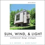 Sun, Wind, and Light: Architectural Design Strategies, 3rd Edition w/ CD by Brown, 9780470945780