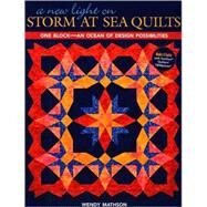 A New Light on Storm at Sea Quilts: One Block-An Ocean of Design Possibilities by Mathson, Wendy, 9781571205780