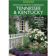 Tennessee & Kentucky Month-by-month Gardening: What to Do Each Month to Have a Beautiful Garden All Year by Lowe, Judy, 9781591865780