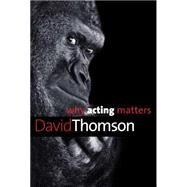 Why Acting Matters by Thomson, David, 9780300195781
