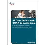 31 Days Before Your CCNA Security Exam A Day-By-Day Review Guide for the IINS 210-260 Certification Exam by Gargano, Patrick, 9781587205781