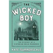 The Wicked Boy by Summerscale, Kate, 9781594205781