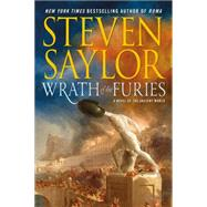 Wrath of the Furies A Novel of the Ancient World by Saylor, Steven, 9781250105783