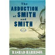 The Abduction of Smith and Smith A Novel by Harrison, Rashad, 9781451625783