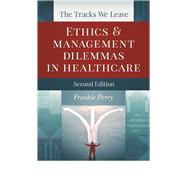 The Tracks We Leave: Ethics and Management Dilemmas in Healthcare by Perry, Frankie, 9781567935783