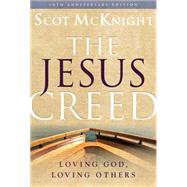 The Jesus Creed: Loving God, Loving Others; 10th Anniversary Edition by McKnight, Scot, 9781612615783
