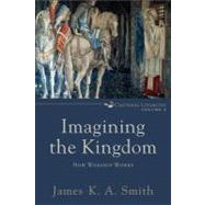 Imagining the Kingdom : How Worship Works by Smith, James K. A., 9780801035784