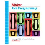 Make Avr Programming: Learning to Write Software for Hardware by Williams, Elliot, 9781449355784