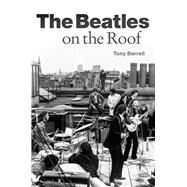 The Beatles on the Roof by Barrell, Tony, 9781785585784
