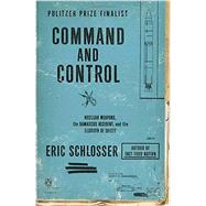Command and Control Nuclear Weapons, the Damascus Accident, and the Illusion of Safety by Schlosser, Eric, 9780143125785