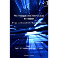 Macrocognition Metrics and Scenarios: Design and Evaluation for Real-World Teams by Miller,Janet E., 9780754675785