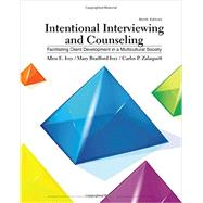 Intentional Interviewing and Counseling Facilitating Client Development in a Multicultural Society by Ivey, Allen E.; Ivey, Mary Bradford; Zalaquett, Carlos P., 9781305865785