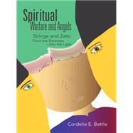 Spiritual--warfare and Angels: Stringe and Zate: from the Darkness--into the Light by Battle, Cordelia E., 9781491755785