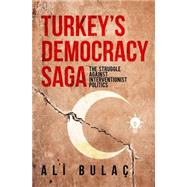 Turkey's Democracy Saga: The Struggle Against Interventionist Politics by Bulac, Ali, 9781935295785