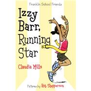 Izzy Barr, Running Star by Mills, Claudia; Shepperson, Rob, 9780374335786