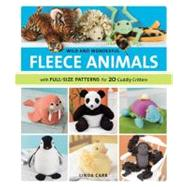 Wild and Wonderful Fleece Animals : With Full-Size Patterns for 20 Cuddly Critters by Carr, Linda, 9781589235786