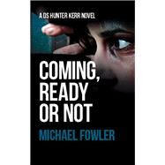 Coming, Ready or Not by Fowler, Michael, 9781907565786