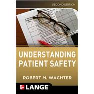 Understanding Patient Safety, Second Edition by Wachter, Robert, 9780071765787