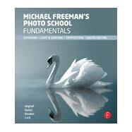 Michael Freeman's Photo School Fundamentals: Exposure, Light & Lighting, Composition by Freeman; Michael, 9780415835787